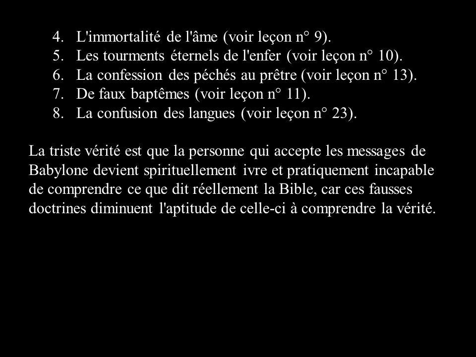 4.L'immortalité de l'âme (voir leçon n° 9). 5.Les tourments éternels de l'enfer (voir leçon n° 10). 6.La confession des péchés au prêtre (voir leçon n