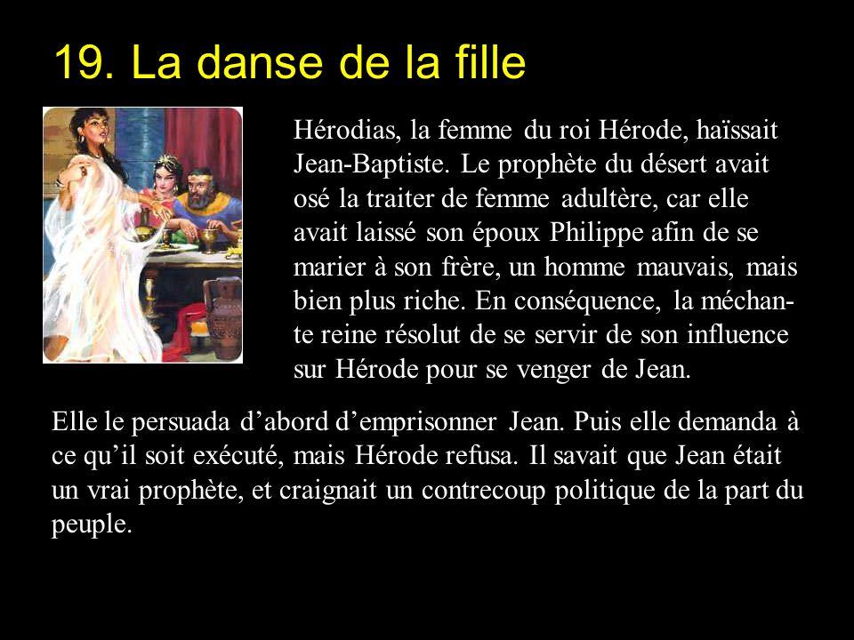 Hérodias, la femme du roi Hérode, haïssait Jean-Baptiste. Le prophète du désert avait osé la traiter de femme adultère, car elle avait laissé son épou