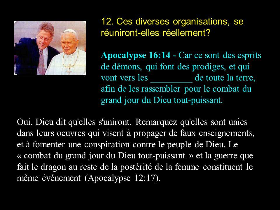 12. Ces diverses organisations, se réuniront-elles réellement? Apocalypse 16:14 - Car ce sont des esprits de démons, qui font des prodiges, et qui von