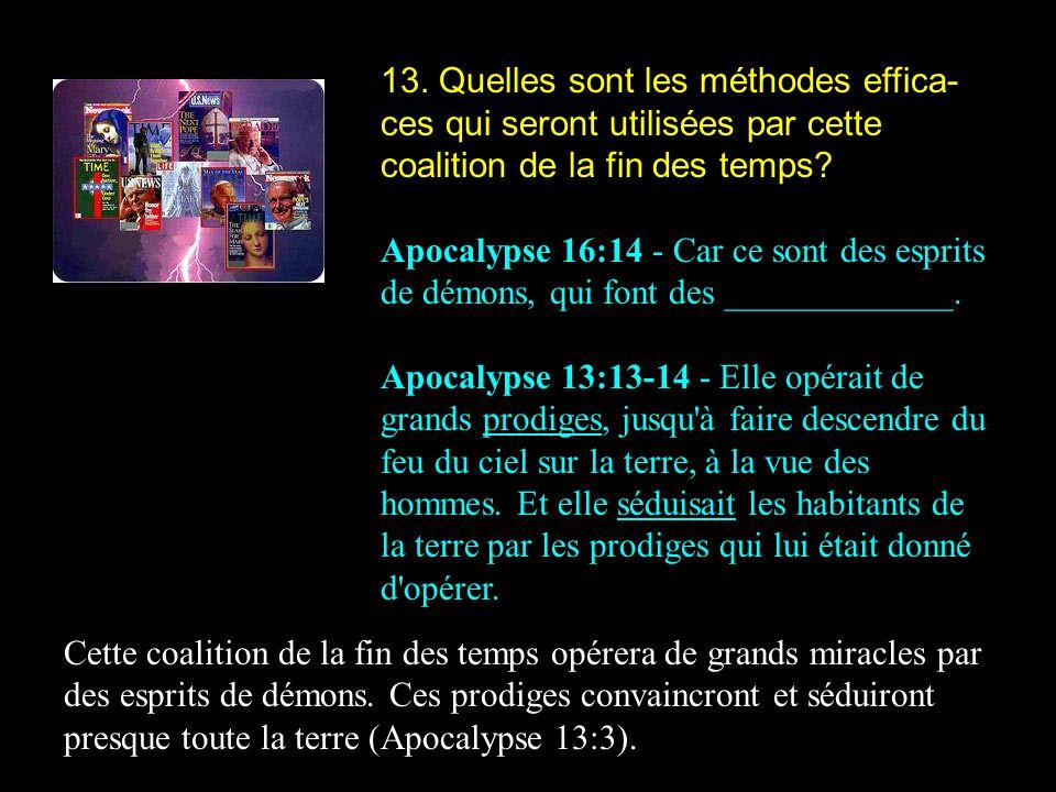 13. Quelles sont les méthodes effica- ces qui seront utilisées par cette coalition de la fin des temps? Apocalypse 16:14 - Car ce sont des esprits de