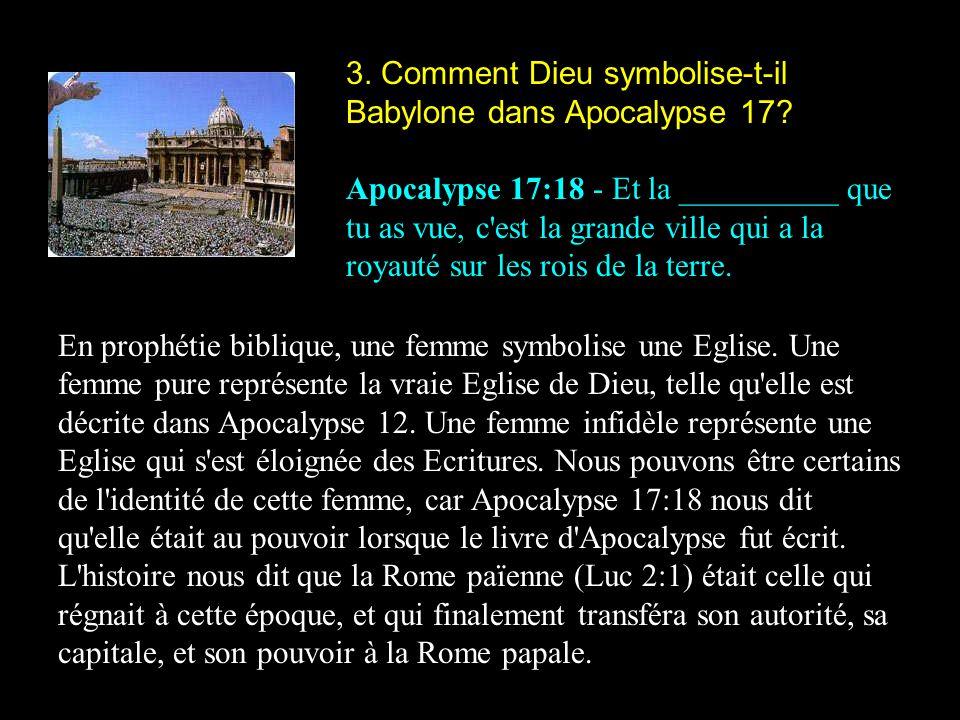 3. Comment Dieu symbolise-t-il Babylone dans Apocalypse 17? Apocalypse 17:18 - Et la __________ que tu as vue, c'est la grande ville qui a la royauté