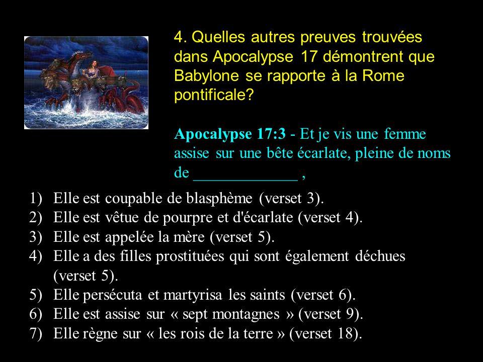 4. Quelles autres preuves trouvées dans Apocalypse 17 démontrent que Babylone se rapporte à la Rome pontificale? Apocalypse 17:3 - Et je vis une femme