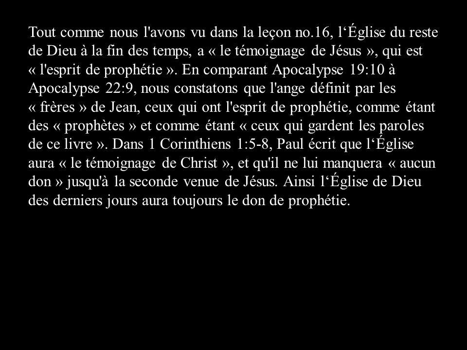 Tout comme nous l avons vu dans la leçon no.16, lÉglise du reste de Dieu à la fin des temps, a « le témoignage de Jésus », qui est « l esprit de prophétie ».