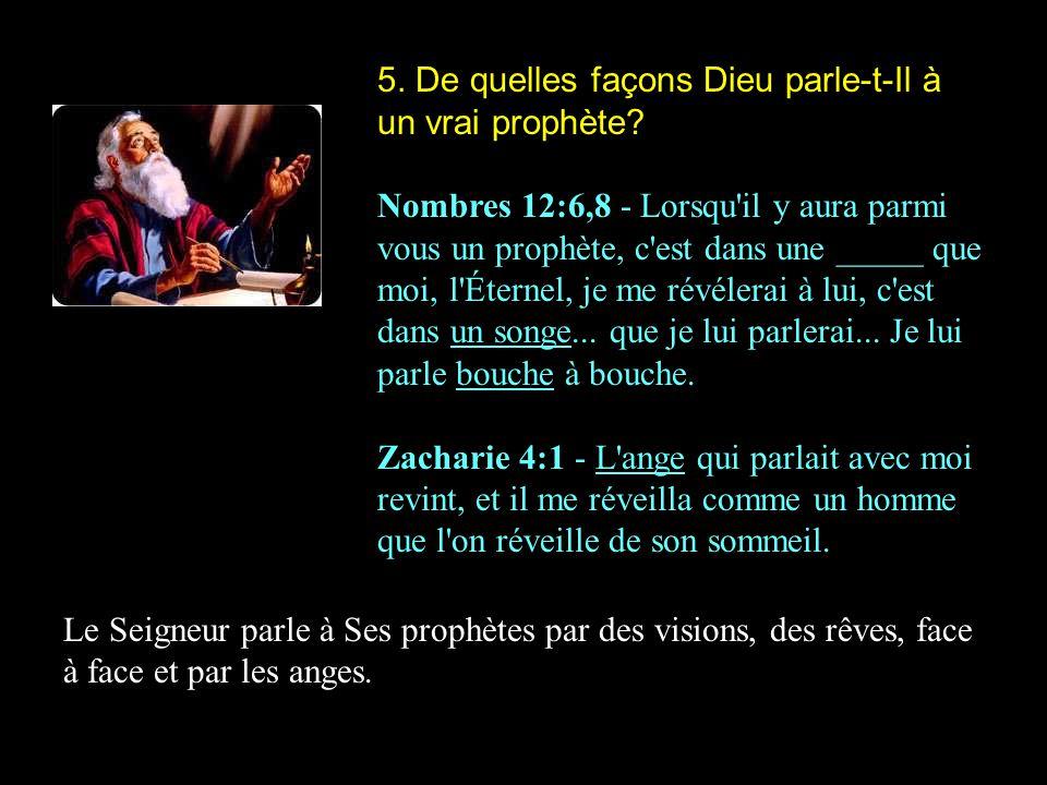 5.De quelles façons Dieu parle-t-Il à un vrai prophète.