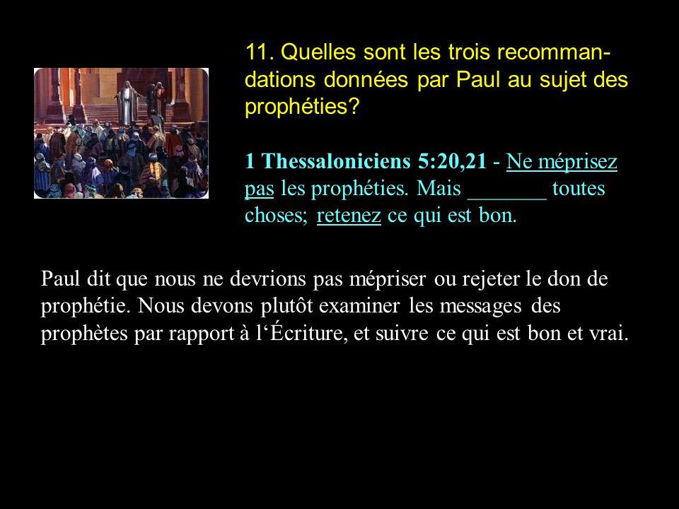 11.Quelles sont les trois recomman- dations données par Paul au sujet des prophéties.
