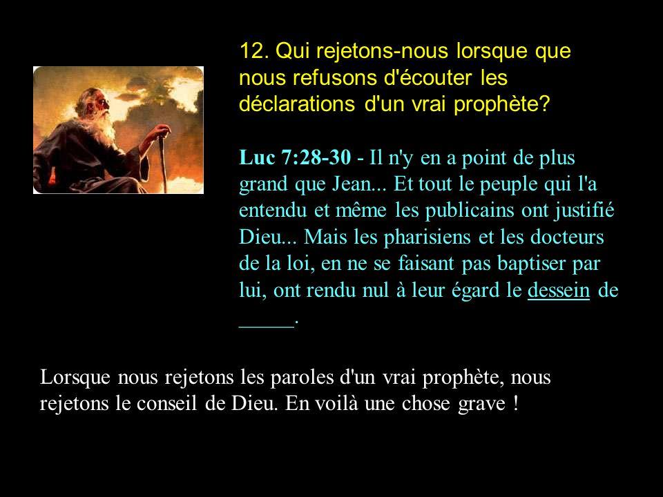 12.Qui rejetons-nous lorsque que nous refusons d écouter les déclarations d un vrai prophète.