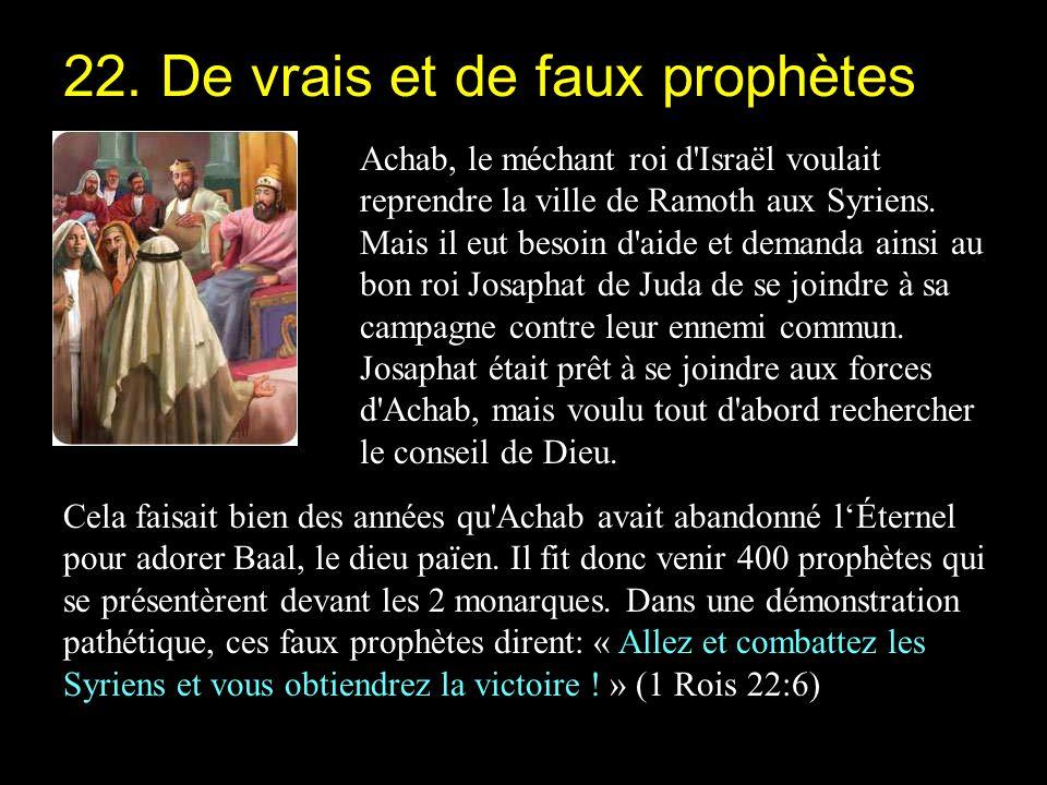 Achab, le méchant roi d Israël voulait reprendre la ville de Ramoth aux Syriens.