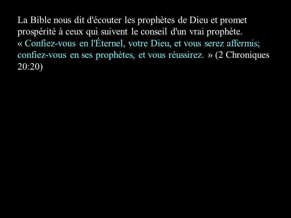 La Bible nous dit d écouter les prophètes de Dieu et promet prospérité à ceux qui suivent le conseil d un vrai prophète.