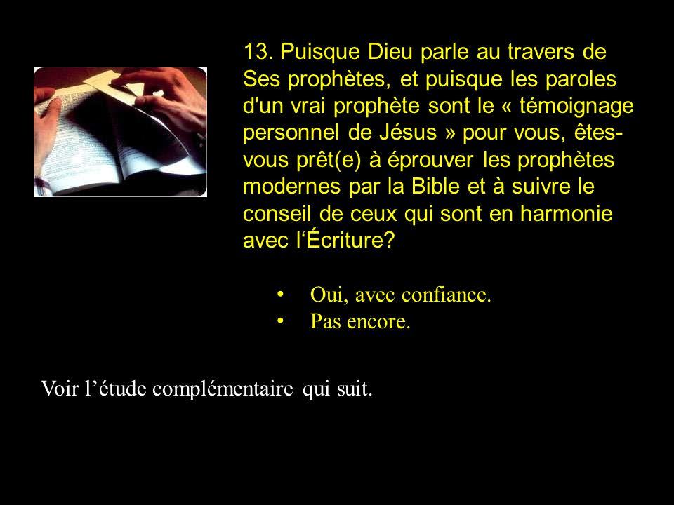 13. Puisque Dieu parle au travers de Ses prophètes, et puisque les paroles d'un vrai prophète sont le « témoignage personnel de Jésus » pour vous, ête