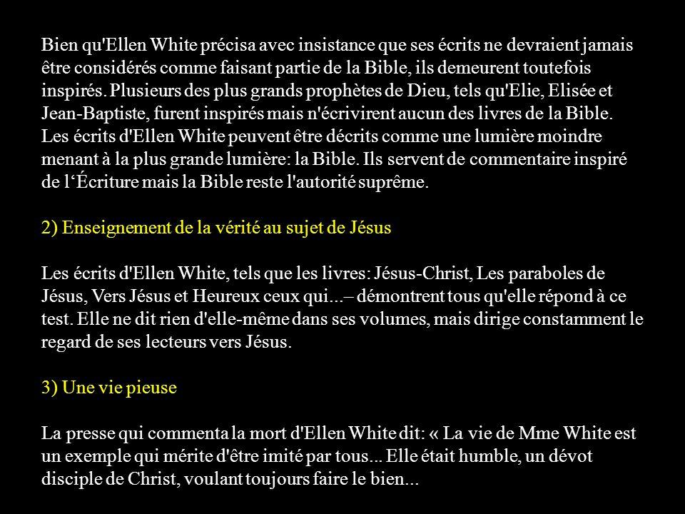 Bien qu Ellen White précisa avec insistance que ses écrits ne devraient jamais être considérés comme faisant partie de la Bible, ils demeurent toutefois inspirés.
