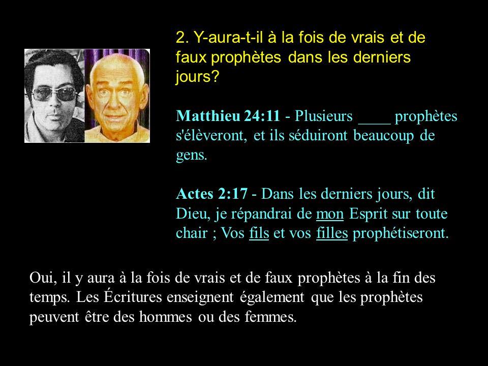 2.Y-aura-t-il à la fois de vrais et de faux prophètes dans les derniers jours.