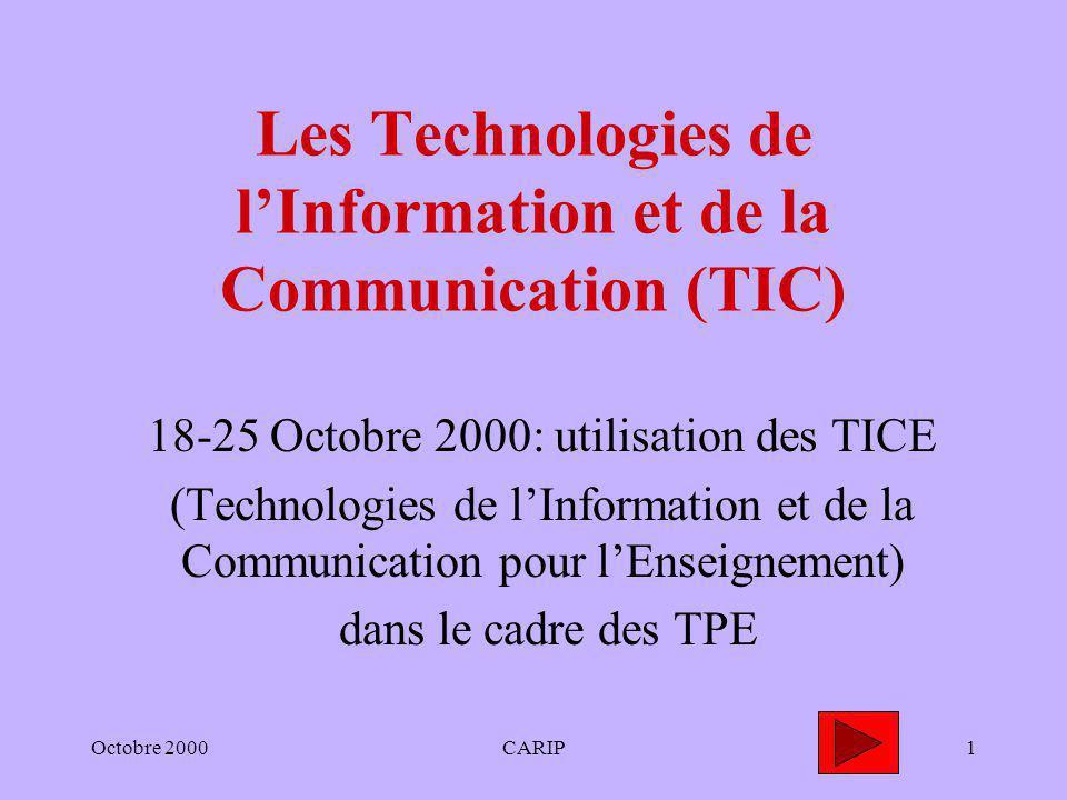 Octobre 2000CARIP1 Les Technologies de lInformation et de la Communication (TIC) 18-25 Octobre 2000: utilisation des TICE (Technologies de lInformatio