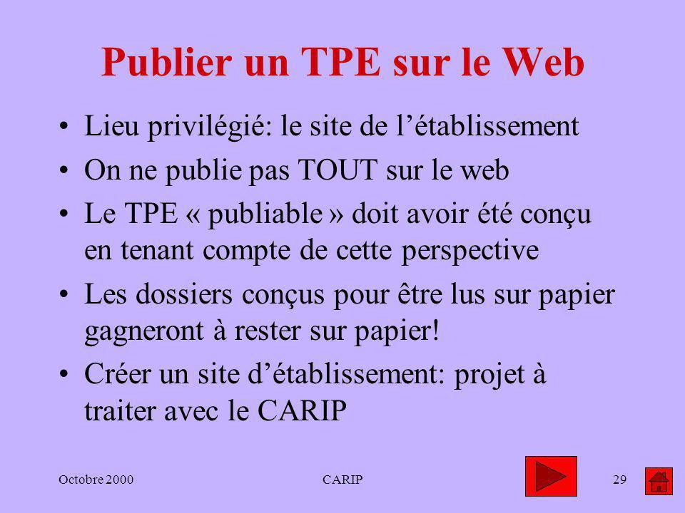 Octobre 2000CARIP29 Publier un TPE sur le Web Lieu privilégié: le site de létablissement On ne publie pas TOUT sur le web Le TPE « publiable » doit av