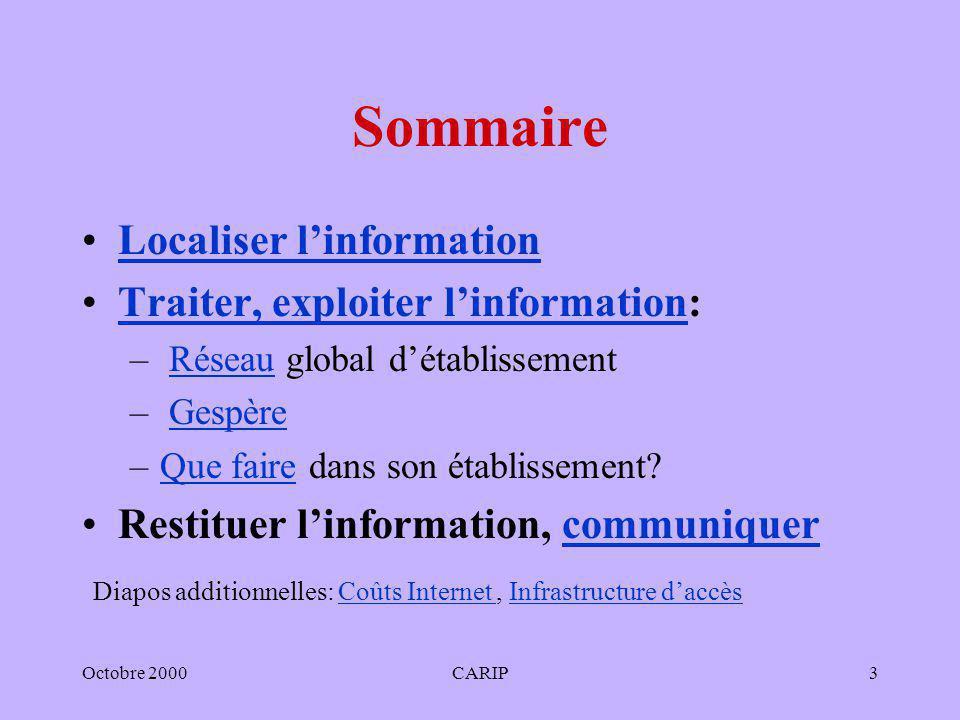 Octobre 2000CARIP3 Sommaire Localiser linformation Traiter, exploiter linformation:Traiter, exploiter linformation – Réseau global détablissementRésea