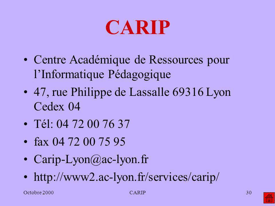 Octobre 2000CARIP30 CARIP Centre Académique de Ressources pour lInformatique Pédagogique 47, rue Philippe de Lassalle 69316 Lyon Cedex 04 Tél: 04 72 0