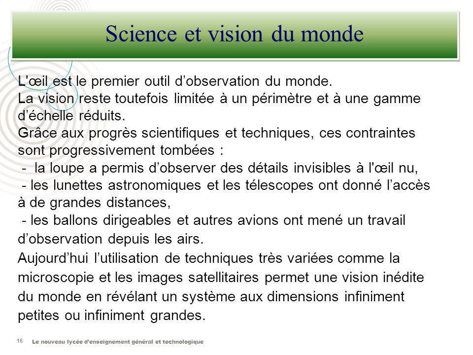 Le nouveau lycée denseignement général et technologique 16 Science et vision du monde L'œil est le premier outil dobservation du monde. La vision rest