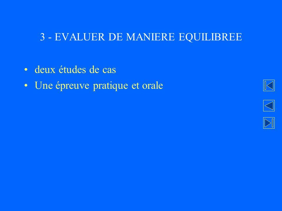 3 - EVALUER DE MANIERE EQUILIBREE deux études de cas Une épreuve pratique et orale