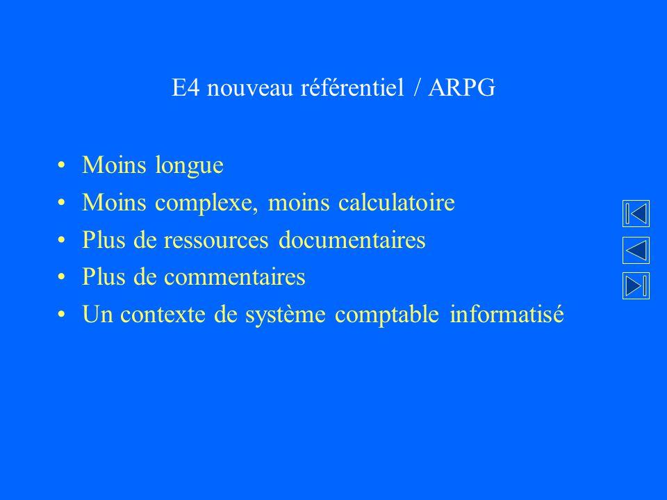 E4 nouveau référentiel / ARPG Moins longue Moins complexe, moins calculatoire Plus de ressources documentaires Plus de commentaires Un contexte de sys