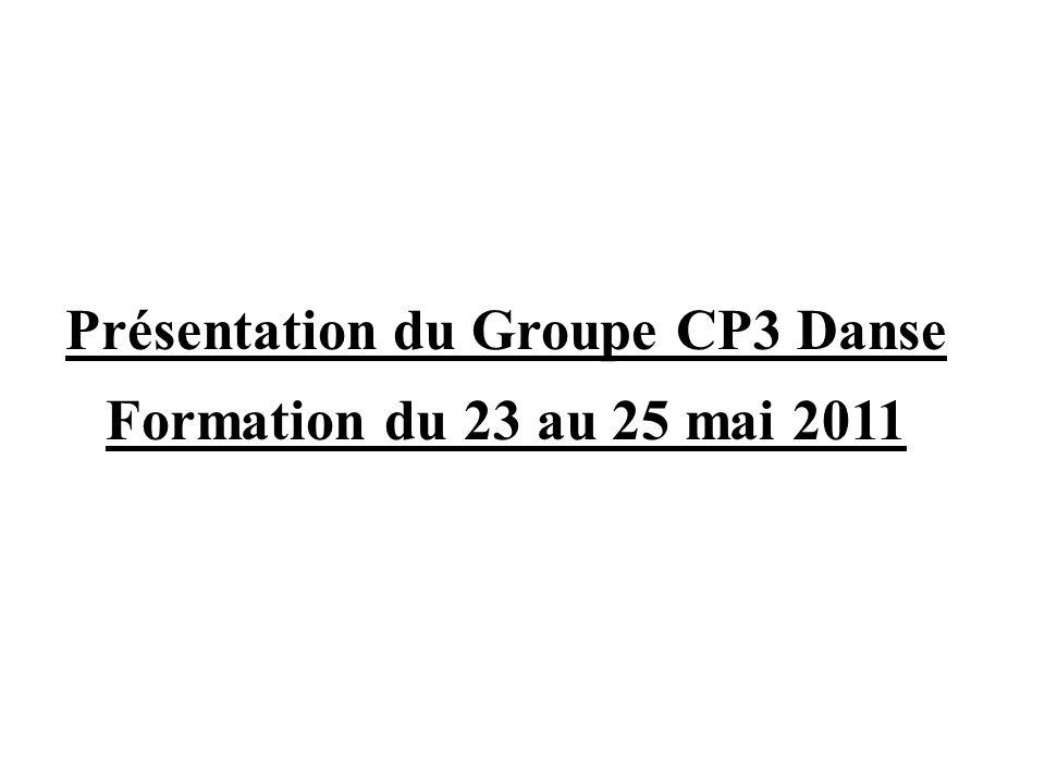 Présentation du Groupe CP3 Danse Formation du 23 au 25 mai 2011
