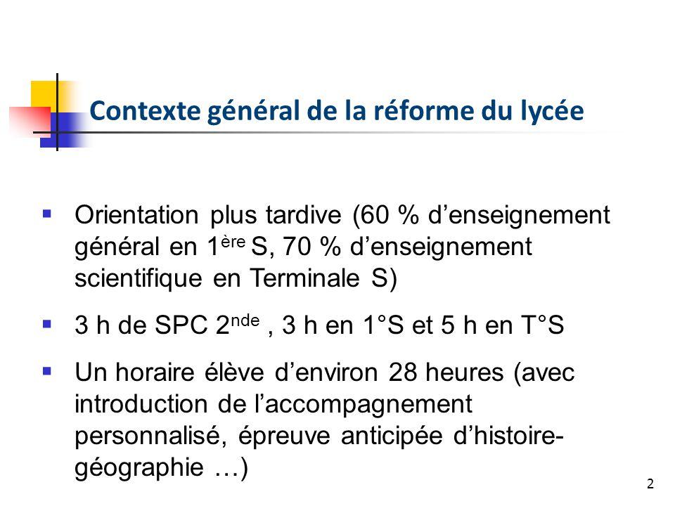 2 Orientation plus tardive (60 % denseignement général en 1 ère S, 70 % denseignement scientifique en Terminale S) 3 h de SPC 2 nde, 3 h en 1°S et 5 h