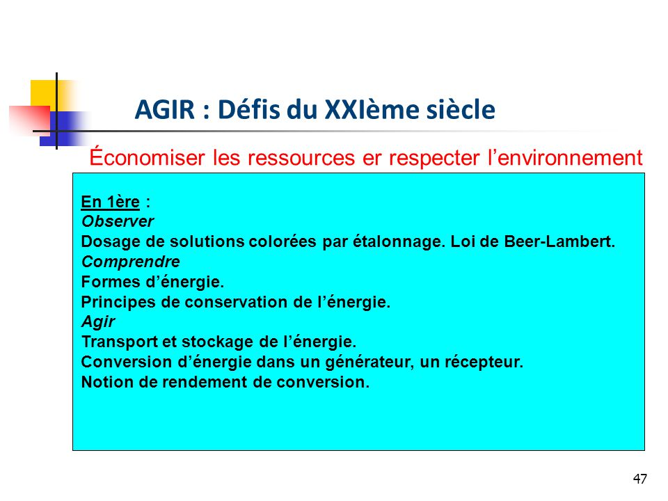 47 AGIR : Défis du XXIème siècle Économiser les ressources er respecter lenvironnement En 1ère : Observer Dosage de solutions colorées par étalonnage.