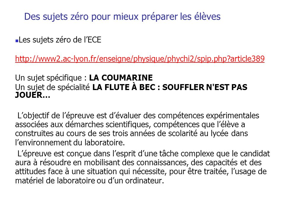 Des sujets zéro pour mieux préparer les élèves Les sujets zéro de lECE http://www2.ac-lyon.fr/enseigne/physique/phychi2/spip.php?article389 Un sujet s