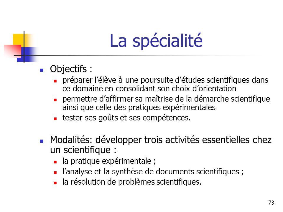 73 La spécialité Objectifs : préparer lélève à une poursuite détudes scientifiques dans ce domaine en consolidant son choix dorientation permettre daf