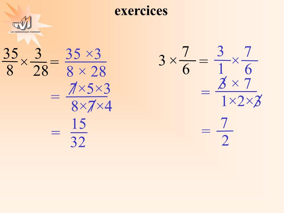 Les mathématiques Autrement 35 8 3 28 ×= 7 6 × = 3 exercices 35 ×3 8 × 28 32 15 = 7×5×3 8×7×4 = 7 2 = 3 × 7 1×2×3 = 7 6 × 3 1