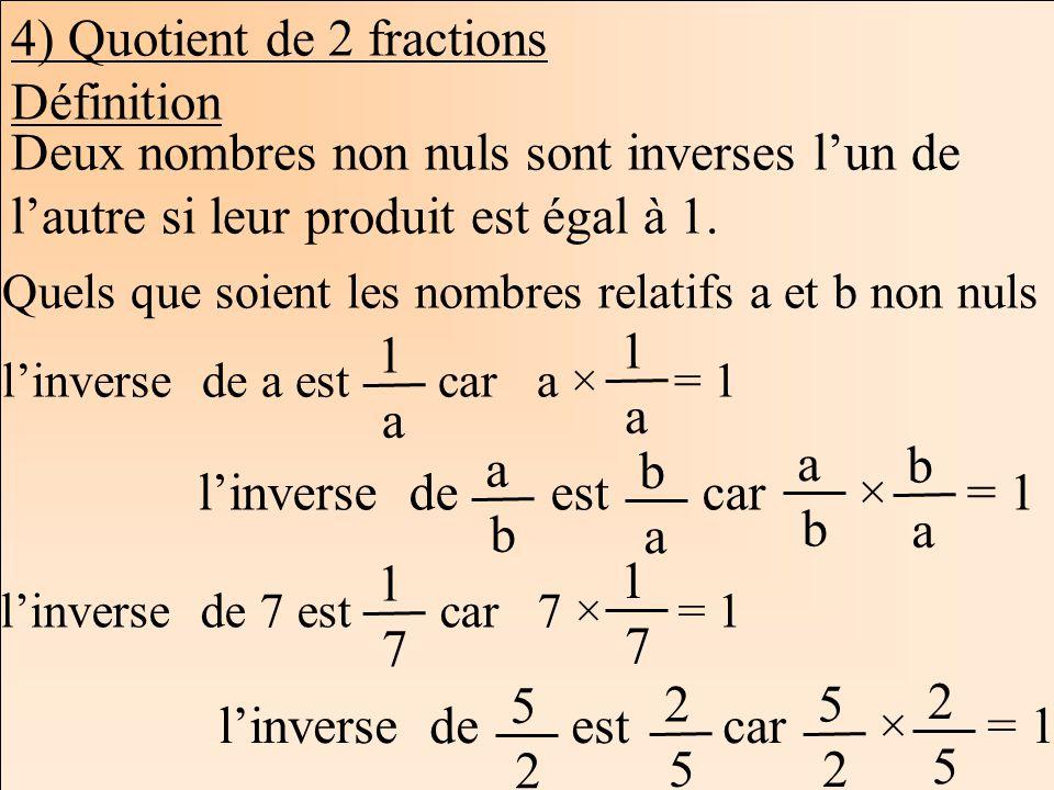 Les mathématiques Autrement 4) Quotient de 2 fractions Définition Deux nombres non nuls sont inverses lun de lautre si leur produit est égal à 1. Quel