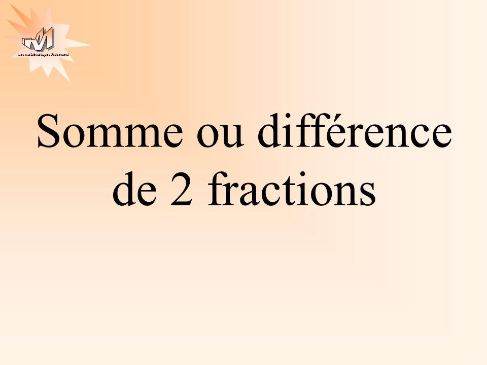 Les mathématiques Autrement Somme ou différence de 2 fractions