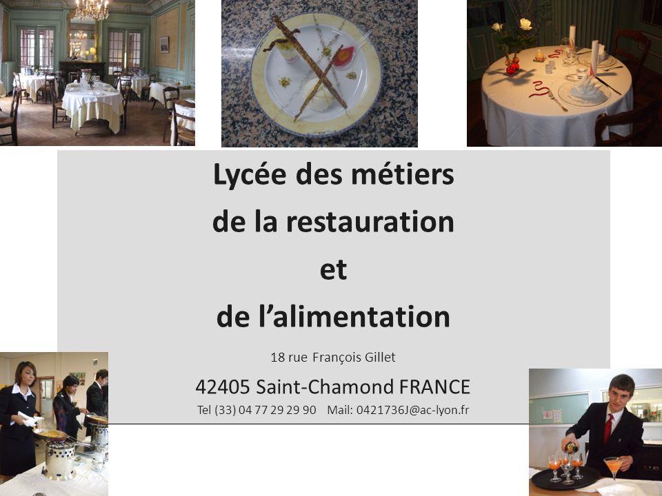 Lycée des métiers de la restauration et de lalimentation 18 rue François Gillet 42405 Saint-Chamond FRANCE Tel (33) 04 77 29 29 90 Mail: 0421736J@ac-l