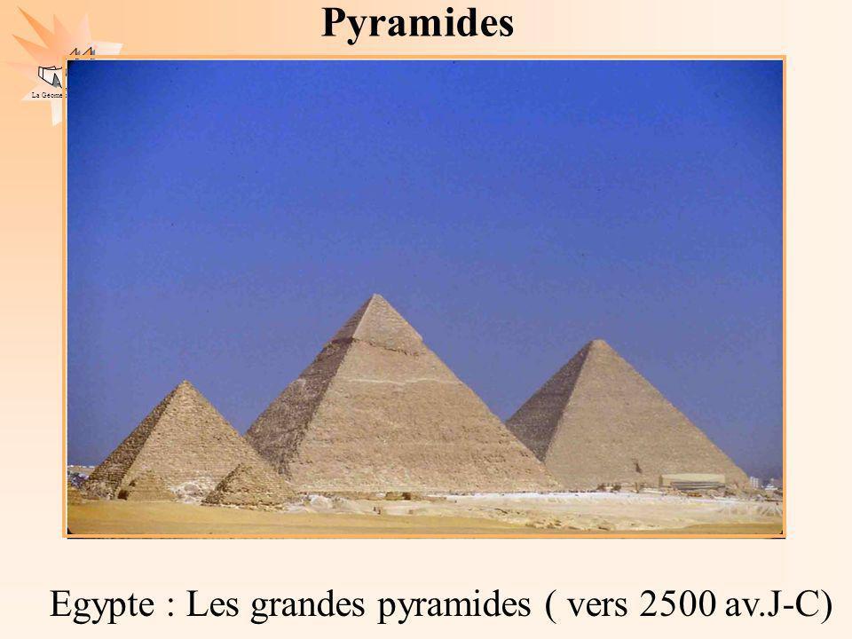 La Géométrie Autrement Egypte : Les grandes pyramides ( vers 2500 av.J-C) Pyramides