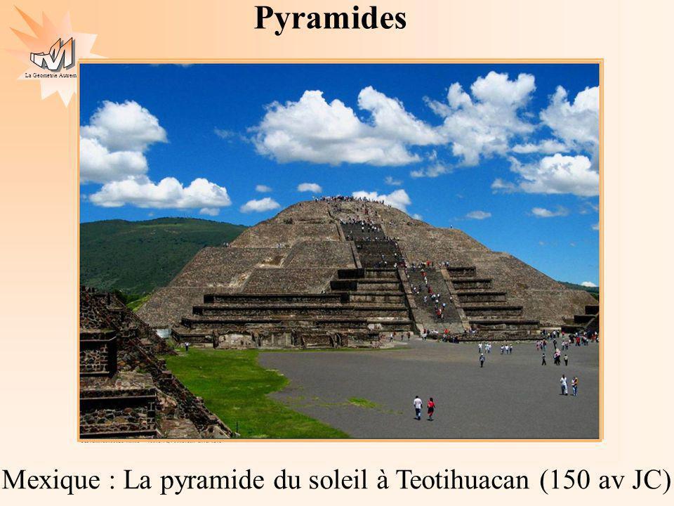 La Géométrie Autrement Mexique : La pyramide du soleil à Teotihuacan (150 av JC) Pyramides