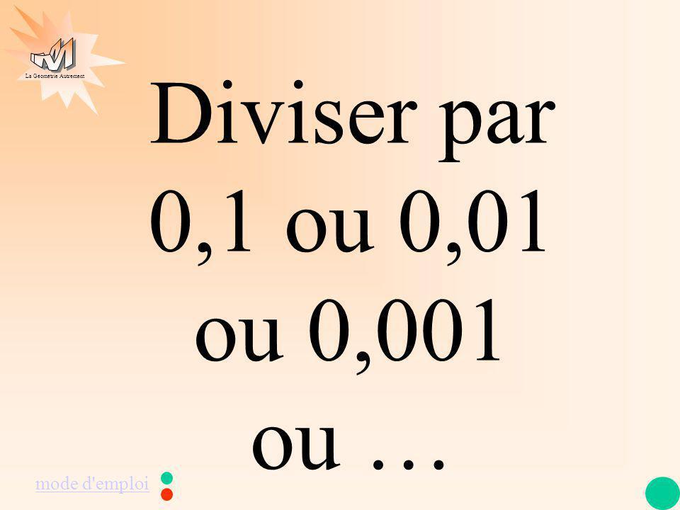 La Géométrie Autrement Diviser par 0,1 ou 0,01 ou 0,001 ou … mode d emploi