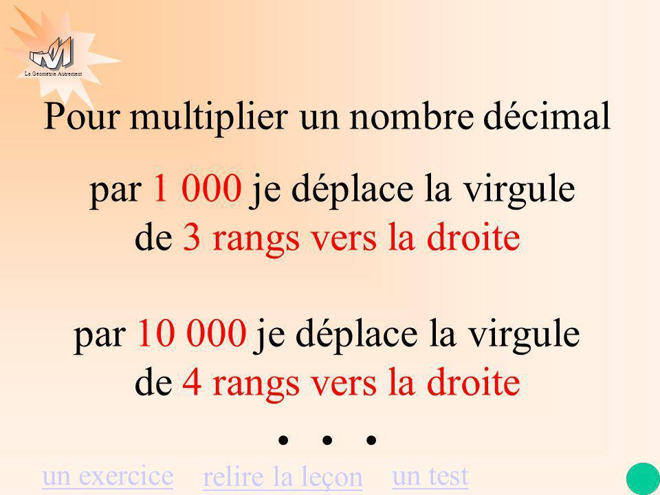 La Géométrie Autrement 1 2 3 4 5 6 Pour multiplier un nombre décimal par 100 je déplace la virgule de 2 rangs vers la droite 7 8 9, 12,3456 × 100 = 1