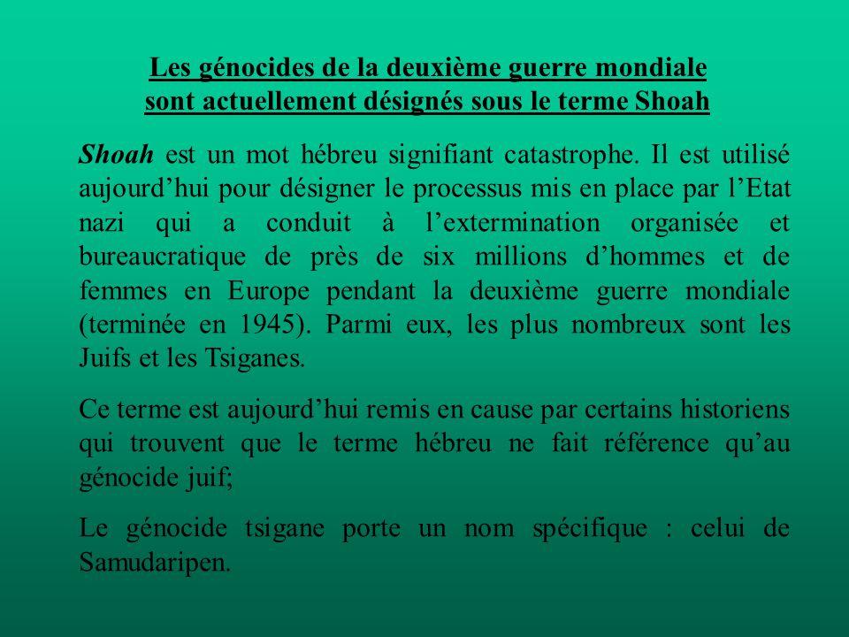 Les génocides de la deuxième guerre mondiale sont actuellement désignés sous le terme Shoah Shoah est un mot hébreu signifiant catastrophe. Il est uti