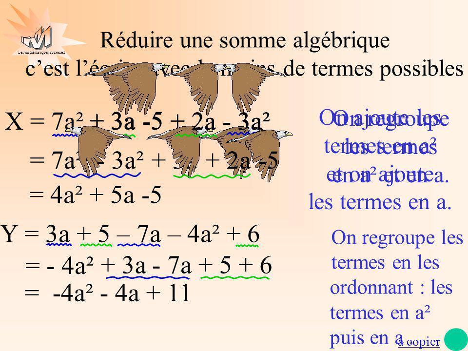 Les mathématiques autrement cest à toi A = 8 – a + a² + 5a B = 3t + 7 – 2t² + 4t - 1 C = -3 + 4k – 3k² + 5 +k² = a² - a + 5a + 8 = a² + 4a + 8 = -2t² + 3t + 4t + 7 – 1 = -2t² + 7t + 6 = - 3k² + k² + 4k - 3 + 5 = -2k² + 4k + 2