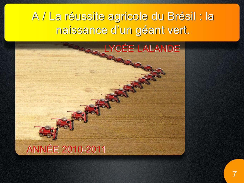 A / La réussite agricole du Brésil : la naissance dun géant vert. 7 LYCÉE LALANDE ANNÉE 2010-2011