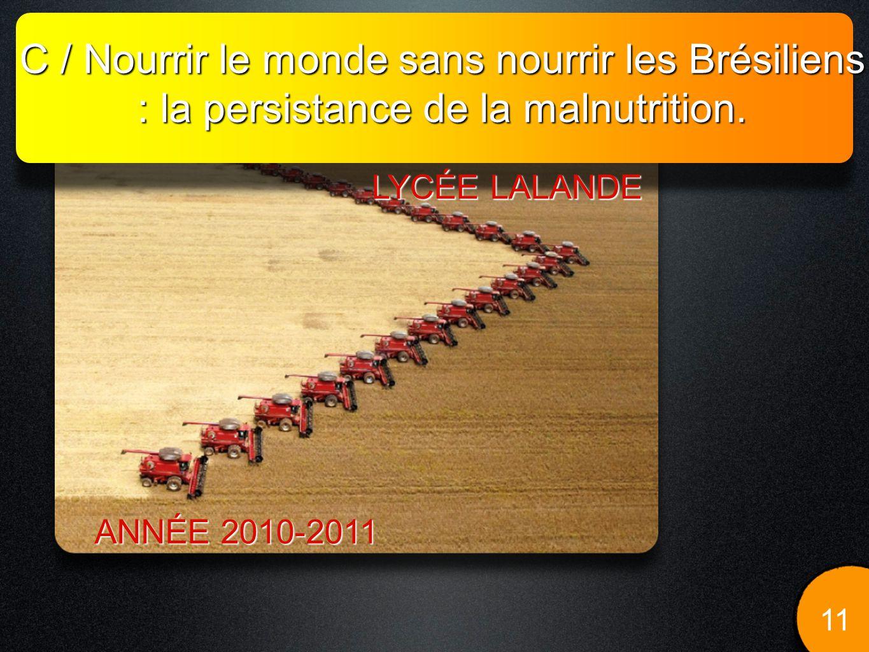 C / Nourrir le monde sans nourrir les Brésiliens : la persistance de la malnutrition. 11 LYCÉE LALANDE ANNÉE 2010-2011