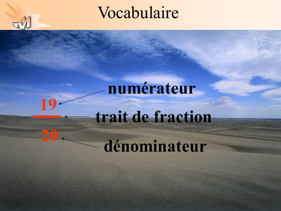 Les mathématiques autrement Vocabulaire numérateur trait de fraction dénominateur 19 20