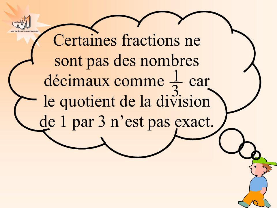 Les mathématiques autrement Certaines fractions ne sont pas des nombres décimaux comme car le quotient de la division de 1 par 3 nest pas exact.. 1 3