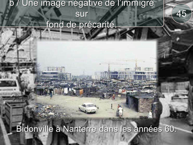 45 b / Une image négative de limmigré sur fond de précarité. Bidonville à Nanterre dans les années 60.