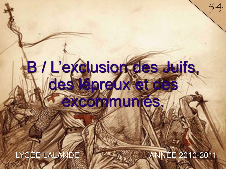 LYCÉE LALANDE ANNÉE 2010-2011 54 B / Lexclusion des Juifs, des lépreux et des excommuniés. 2