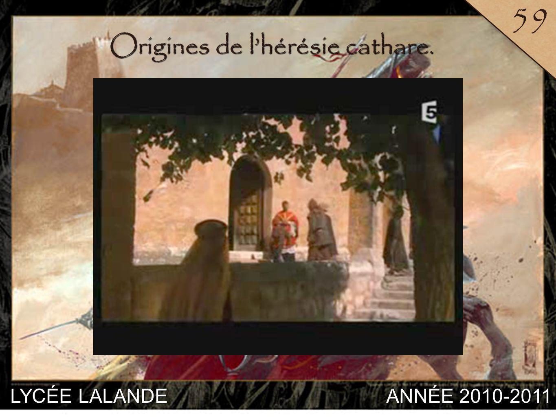 LYCÉE LALANDE ANNÉE 2010-2011 59 7 Origines de lhérésie cathare.