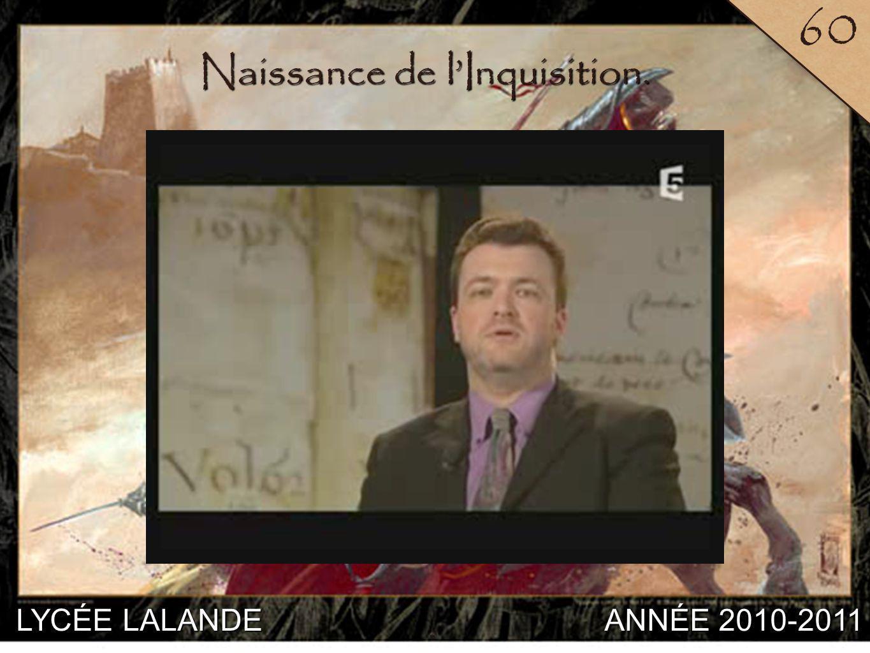 LYCÉE LALANDE ANNÉE 2010-2011 60 8 Naissance de lInquisition.