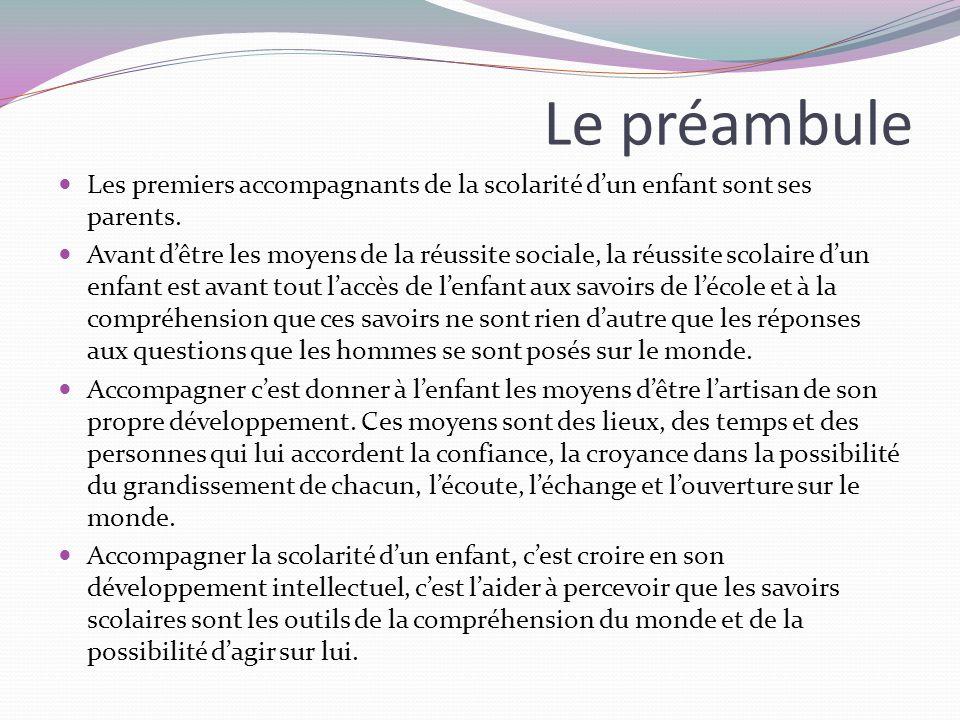 Le préambule Les premiers accompagnants de la scolarité dun enfant sont ses parents.