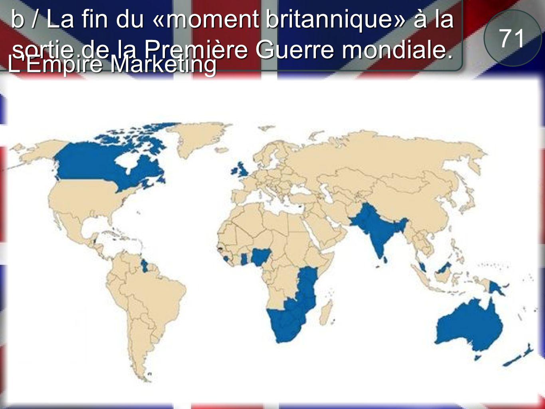71 b / La fin du «moment britannique» à la sortie de la Première Guerre mondiale. L'Empire Marketing Board a été formé en mai 1926 Léo Amery pour pers
