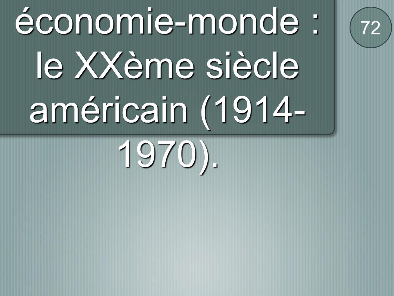 B / La deuxième économie-monde : le XXème siècle américain (1914- 1970). 72