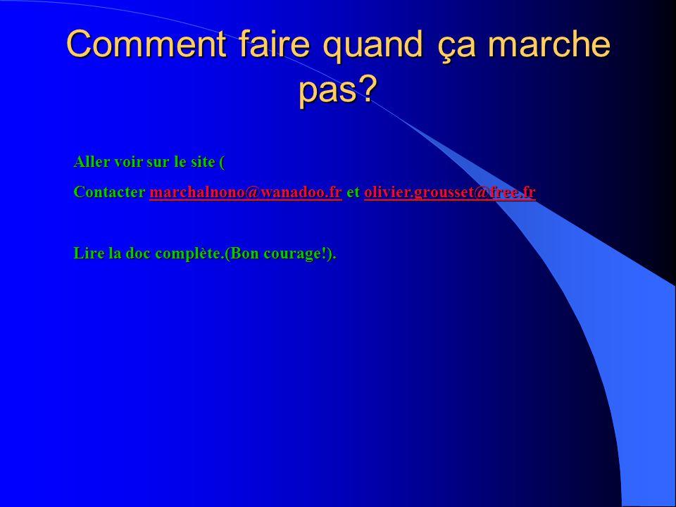 Comment faire quand ça marche pas? Aller voir sur le site ( Contacter marchalnono@wanadoo.fr et olivier.grousset@free.fr marchalnono@wanadoo.frolivier