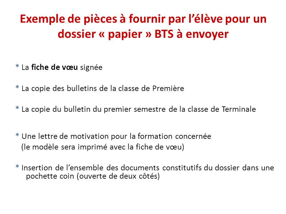 Exemple de pièces à fournir par lélève pour un dossier « papier » BTS à envoyer * La fiche de vœu signée * La copie des bulletins de la classe de Prem